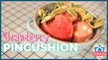 How to Make a Strawberry Pincushion! Featuring Kimberly Jolly and Joanna Figueroa
