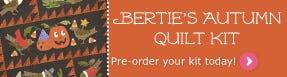 Reserve your Bertie's Autumn Quilt Kit!